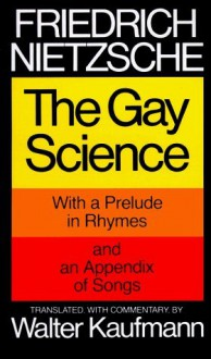 The Gay Science: With a Prelude in Rhymes and an Appendix of Songs (Edition 1) by Nietzsche, Friedrich [MassMarket(1974£©] - Friedrich Nietzsche