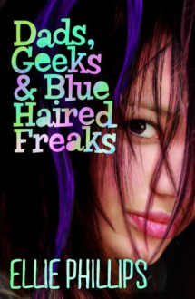Dads, Geeks and Blue Haired Freaks - Ellie Phillips