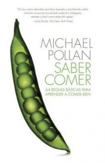 Saber comer: 64 reglas basicas para aprender a comer bien - Michael Pollan