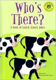 Who's There?: A Book of Knock-Knock Jokes - Michael Dahl, Ryan Haugen