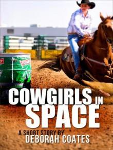 Cowgirls in Space - Deborah Coates