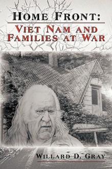 Home Front: Viet Nam and Families at War - D. Gray Willard D. Gray, D. Gray Willard D. Gray