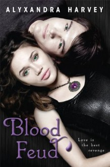 Blood Feud (The Drake Chronicles, #2) - Alyxandra Harvey
