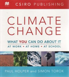Climate Change: What You Can Do About It - Paul Holper, Simon Torok