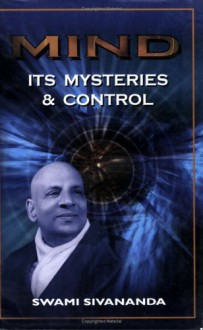 MIND: Its Mysteries and Control - Sivananda Saraswati
