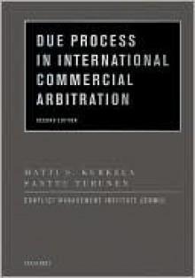 Due Process in International Commercial Arbitration Due Process in International Commercial Arbitration - Matti S. Kurkela, Santtu Turunen, Conflict Management Institute (COMI)