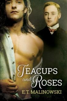 Teacups and Roses - E.T. Malinowski