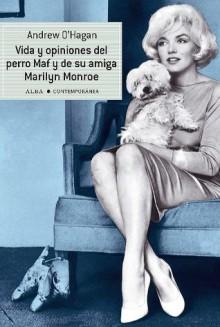 Vida y opiniones del perro Maf y de su amiga Marilyn Monroe - Andrew O'Hagan