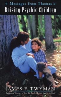 Messages from Thomas: Raising Psychic Children - James F. Twyman