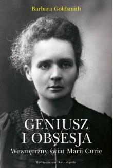 Geniusz i obsesja. Wewnętrzny świat Marii Curie - Goldsmith Barbara
