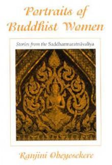 Portraits of Buddhist Women: Stories from the Saddharmaratnavaliya - Ranjini Obeyesekere