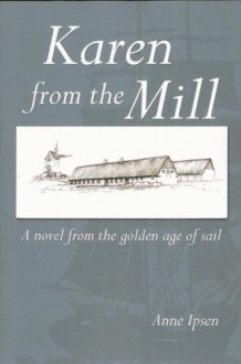 Karen from the Mill: A Novel from the Golden Age of Sail - Anne Ipsen