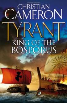 Tyrant: King of the Bosporus - Christian Cameron