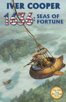 1636: Seas of Fortune - Iver P. Cooper