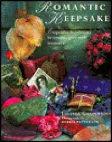 Romantic Keepsakes: Exquisite Heirlooms to Create, Give and Treasure - Lucinda Ganderton