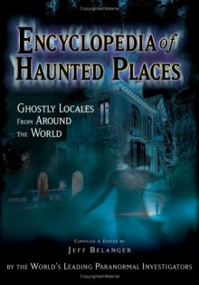 Encyclopedia of Haunted Places: Ghostly Locales from Around the World -