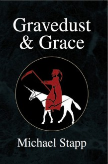 Gravedust & Grace - Michael Stapp