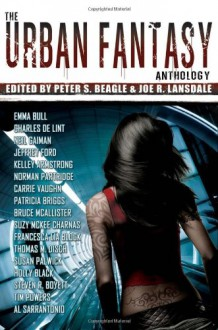 The Urban Fantasy Anthology - Holly Black,Peter S. Beagle,Patricia Briggs,Kelley Armstrong,Norman Partridge,Neil Gaiman,Al Sarrantonio,Steven R. Boyett,Emma Bull,Jeffrey Ford,Bruce McAllister,Suzy McKee Charnas,Thomas M. Disch,Joe R. Lansdale,Susan Palwick,Tim Powers,Francesca Lia Blo