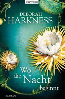 Wo die Nacht beginnt - Deborah Harkness