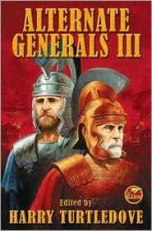 Alternate Generals III - Harry Turtledove