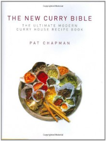 The New Curry Bible: The Ultimate Modern Curry House Recipe Book - Pat Chapman