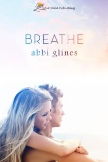 Breathe - Abbi Glines