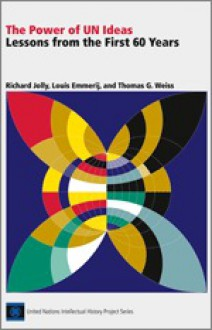 The Power of UN Ideas: Lessons from the First 60 Years: A Summary of the Books and Findings from the United Nations Intellectual History Project - Richard Jolly, Louis Emmerji, Thomas G. Weiss