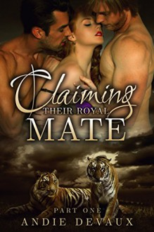 Claiming Their Royal Mate: Part One - Andie Devaux
