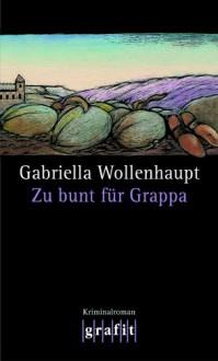Zu bunt für Grappa: Maria Grappas 10. Fall - Gabriella Wollenhaupt