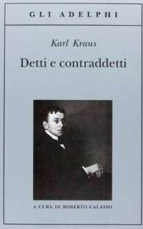 Detti e contraddetti - Karl Kraus, Roberto Calasso