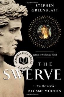 The Swerve: How the World Became Modern - Stephen Greenblatt