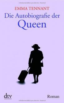 Die Autobiografie der Queen - Emma Tennant, Sabine von Sternstein