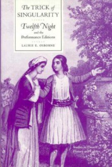 The Trick of Singularity: Twelfth Night and the Performance Editions - Laurie E. Osborne