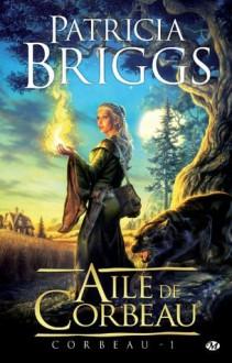 Aile de Corbeau: Corbeau, T1 (Fantasy) (French Edition) - Joachim Zemmour, Patricia Briggs
