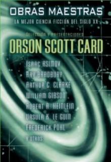 Obras maestras : la mejor ciencia ficción del siglo XX (Rústica con solapas. 19 €.) - Orson Scott Card, William Gibson, Arthur C. Clarke, Ray Bradbury