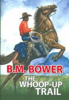 The Whoop-Up Trail - B.M. Bower