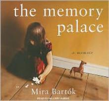 The Memory Palace: A Memoir - Mira Bartok, Hillary Huber