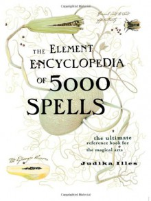 The Element Encyclopedia of 5000 Spells: The Ultimate Reference Book for the Magical Arts - Judith Illes