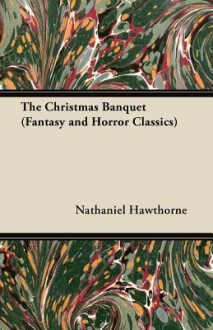 The Christmas Banquet (Fantasy and Horror Classics) - Nathaniel Hawthorne