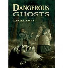 Dangerous Ghosts - Daniel Cohen