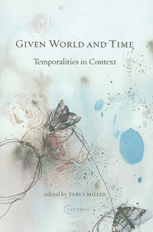 Given World and Time: Temporalities in Context - Tyrus Miller