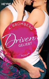 Driven. Geliebt: Band 3 - Roman - - K. Bromberg, Kerstin Winter