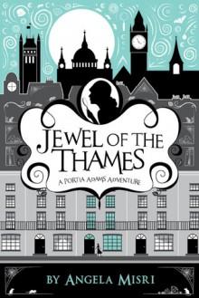 Jewel of the Thames: a Portia Adams Adventure - Angela Misri, Sydney Smith