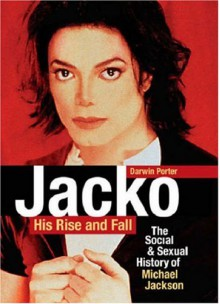 Jacko: His Rise and Fall: The Social & Sexual History of Michael Jackson - Darwin Porter