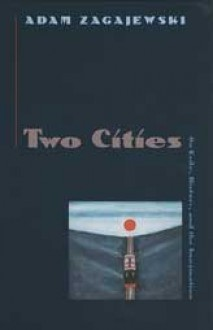 Two Cities: On Exile, History, and the Imagination - Adam Zagajewski, Lillian Vallee