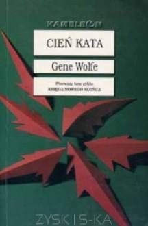 Cień Kata (Księga Nowego Słońca, #1) - Gene Wolfe, Arkadiusz Nakoniecznik