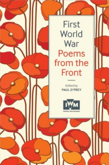 First World War Poems from the Front - Paul O'Prey