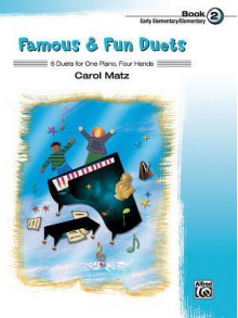 Famous & Fun Duets, Book 2: 6 Duets for One Piano, Four Hands - Carol Matz