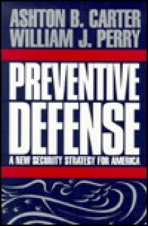 Preventive Defense: A New Security Strategy for America - Ashton B. Carter, William J. Perry