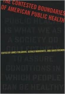 The Contested Boundaries of American Public Health - James Colgrove, David Rosner, Gerald E. Markowitz